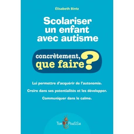Scolariser un enfant avec autisme - Concrètement, que faire?