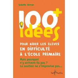 100 idées + pour aider les élèves en difficulté à l'école primaire